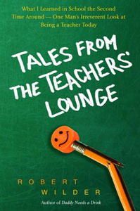 Tales From The Teachers' Lounge, by Robert Wilder